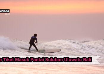 Harga Tiket Masuk Pantai Suluban Uluwatu